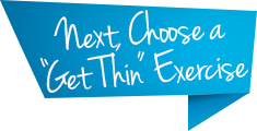 "Next, Choose a ""Get Thin"" Exercise"